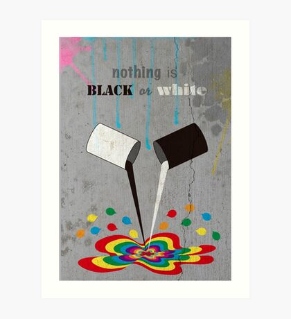 Nothing is black or white Art Print