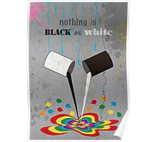 Nothing is black or white Poster