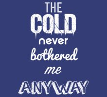 The Cold Never Bothered Me Anyway - Frozen T-Shirt by dsmithonline