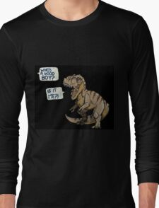 Who's a good boy?! Long Sleeve T-Shirt