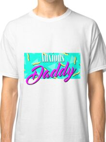 Anxious Daddy Classic T-Shirt