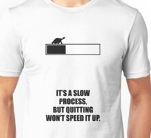 It's a slow process, but quitting won't speed it up - Business Quote  Unisex T-Shirt
