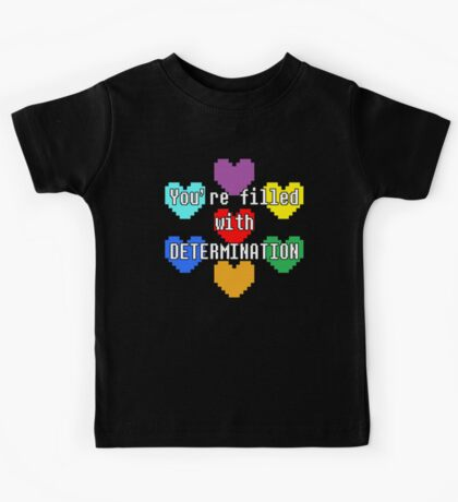 You're filled with determination Kids Tee