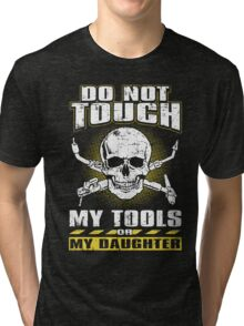 Welder - Do Not Touch My Tools Or My Daughter Tri-blend T-Shirt
