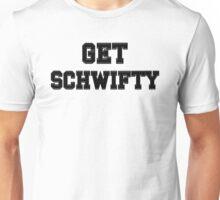 Uhhhh... Get Schwifty Unisex T-Shirt