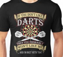 If You Don't Like Darts Then You Probably Won't Like Me And I'm OKey With That Unisex T-Shirt