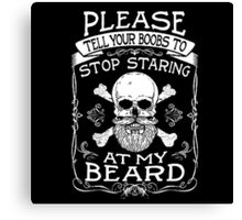 STOP STARING AT MY BEARD Canvas Print