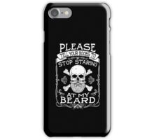 STOP STARING AT MY BEARD iPhone Case/Skin