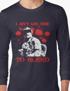 i ain't got time to bleed Long Sleeve T-Shirt