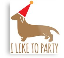 I like to PARTY cute little dachshund puppy dog Metal Print