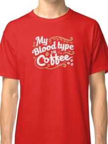Coffee Blood Type Classic T-Shirt