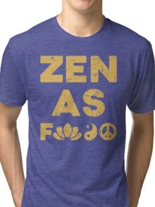 Zen As F*ck Funny T-Shirt Tri-blend T-Shirt
