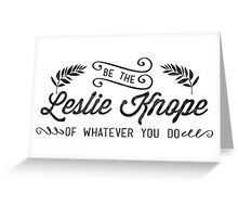 Be the Leslie Knope of Whatever You Do - parks and rec Greeting Card