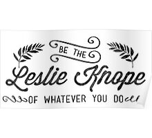 Be the Leslie Knope of Whatever You Do - parks and rec Poster