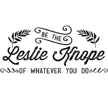 Be the Leslie Knope of Whatever You Do - parks and rec Photographic Print