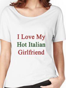 I Love My Hot Italian Girlfriend  Women's Relaxed Fit T-Shirt