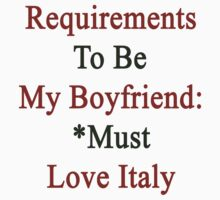 Requirements To Be My Boyfriend: *Must Love Italy  by supernova23