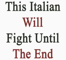 Italians Will Fight Until The End  by supernova23
