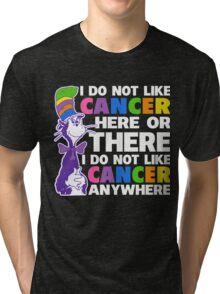 I Do not LIKE Cancer Shirts Here or There - I Do not Cancer Shirts Anywhere Tri-blend T-Shirt