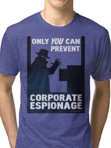 Only You Can Prevent Corporate Espionage Tri-blend T-Shirt