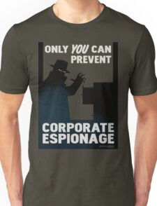 Only You Can Prevent Corporate Espionage Unisex T-Shirt