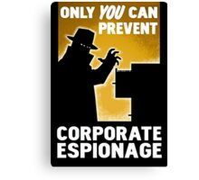 Only You Can Prevent Corporate Espionage Canvas Print