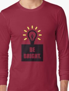 Be bright - Business Quote Long Sleeve T-Shirt