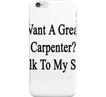 Want A Great Carpenter? Talk To My Son  iPhone Case/Skin