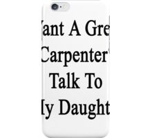 Want A Great Carpenter? Talk To My Daughter  iPhone Case/Skin