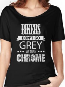 BIKERS DON'T GO GREY WE TURN CHROME Women's Relaxed Fit T-Shirt