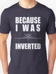 Because I Was Inverted Unisex T-Shirt