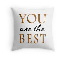 You Are The Best - Motivational Quote Throw Pillow