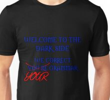Welcome To The Dark Side - We Correct You're Grammar Unisex T-Shirt