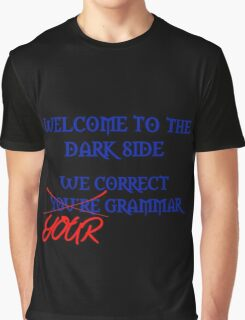 Welcome To The Dark Side - We Correct You're Grammar Graphic T-Shirt