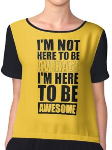 I'm Not Here to Be Average I'm Here to Be Awesome - Gym Inspirational Quotes Chiffon Top
