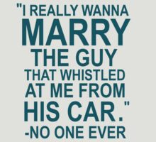 I Really Wanna Marry The Guy That Whistled At Me From His Car- No One Ever by Alexandra Russo