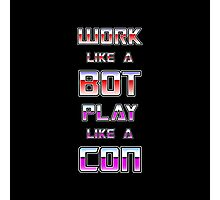 Work Like a Bot Play Like a Con Photographic Print