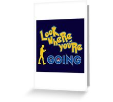 LOOK WHERE YOU'RE GOING Greeting Card