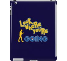 LOOK WHERE YOU'RE GOING iPad Case/Skin