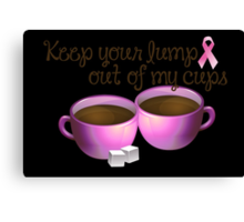 Keep Your Lumbs Out of My Cups Canvas Print