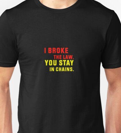 I broke the law Unisex T-Shirt