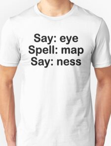 Say Eye Spell Map Say Ness Funny T-Shirt Unisex T-Shirt