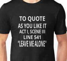To Quote As You Like It Leave Me Alone Unisex T-Shirt