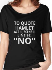"""To Quote Hamlet Act III Scene III Line 92, """"No"""" Women's Relaxed Fit T-Shirt"""