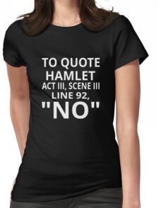 """To Quote Hamlet Act III Scene III Line 92, """"No"""" Womens Fitted T-Shirt"""