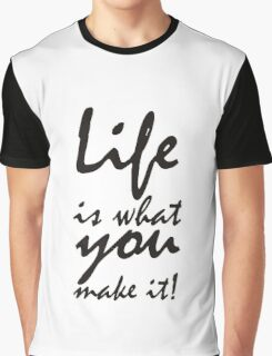 Life is what you make it Graphic T-Shirt
