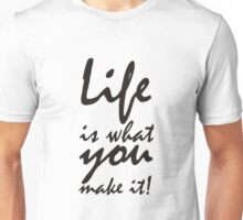 Life is what you make it Unisex T-Shirt