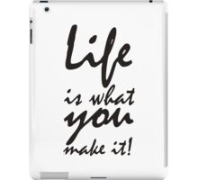 Life is what you make it iPad Case/Skin