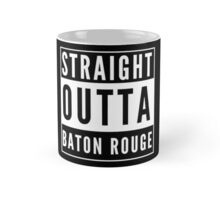 Straight Outta Baton Rouge  Mug