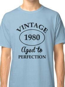vintage 1980 aged to perfection Classic T-Shirt